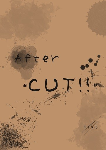 "After ""CUT!!"""
