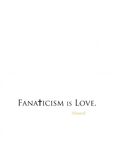 Fanaticism is Love.