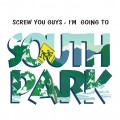 Screw You Guys , I'm Going To SOUTH PARK.