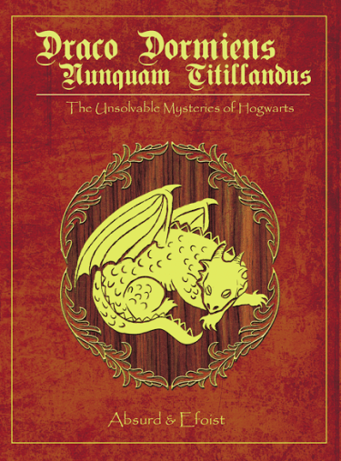 Draco Dormiens Nunquam Titillandus: The Unsolvable Mysteries of Hogwarts 凡龍安於眠者忌驚——無法解開的霍格華茲之謎