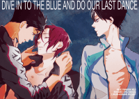 DIVE INTO THE BLUE AND DO OUR LAST DANCE