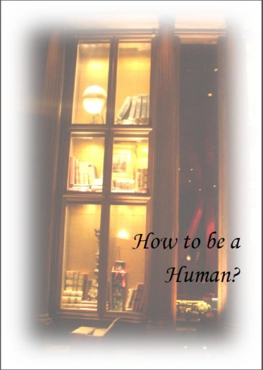 How to be a human?
