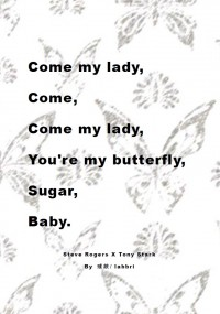 Come my lady, Come, Come my lady, You're my butterfly, Sugar, Baby