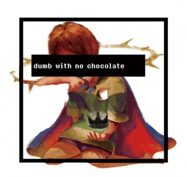 dumb with no chocolate
