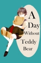 A day without Teddy Bear