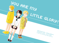you are my little glory!
