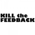 KILL the FEEDBACK